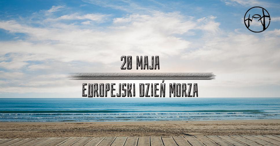 20 maja – Europejski Dzień Morza |